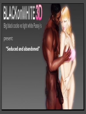 Porn Comics - 3D : Seduced & Abandoned- BlackonWhite Porn Comic